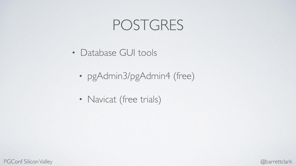 POSTGRES • Database GUI tools • pgAdmin3/pgAdmi...
