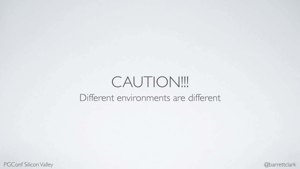CAUTION!!! Different environments are different...
