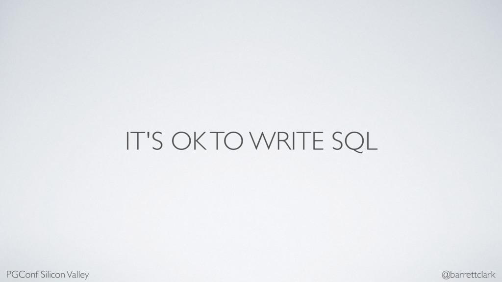 IT'S OK TO WRITE SQL PGConf Silicon Valley @bar...