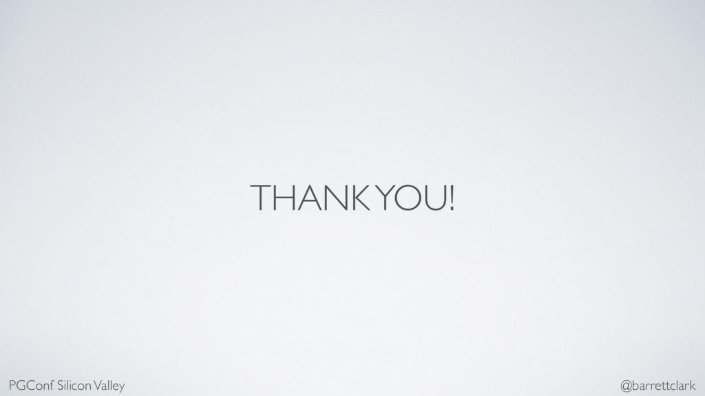 THANK YOU! PGConf Silicon Valley @barrettclark
