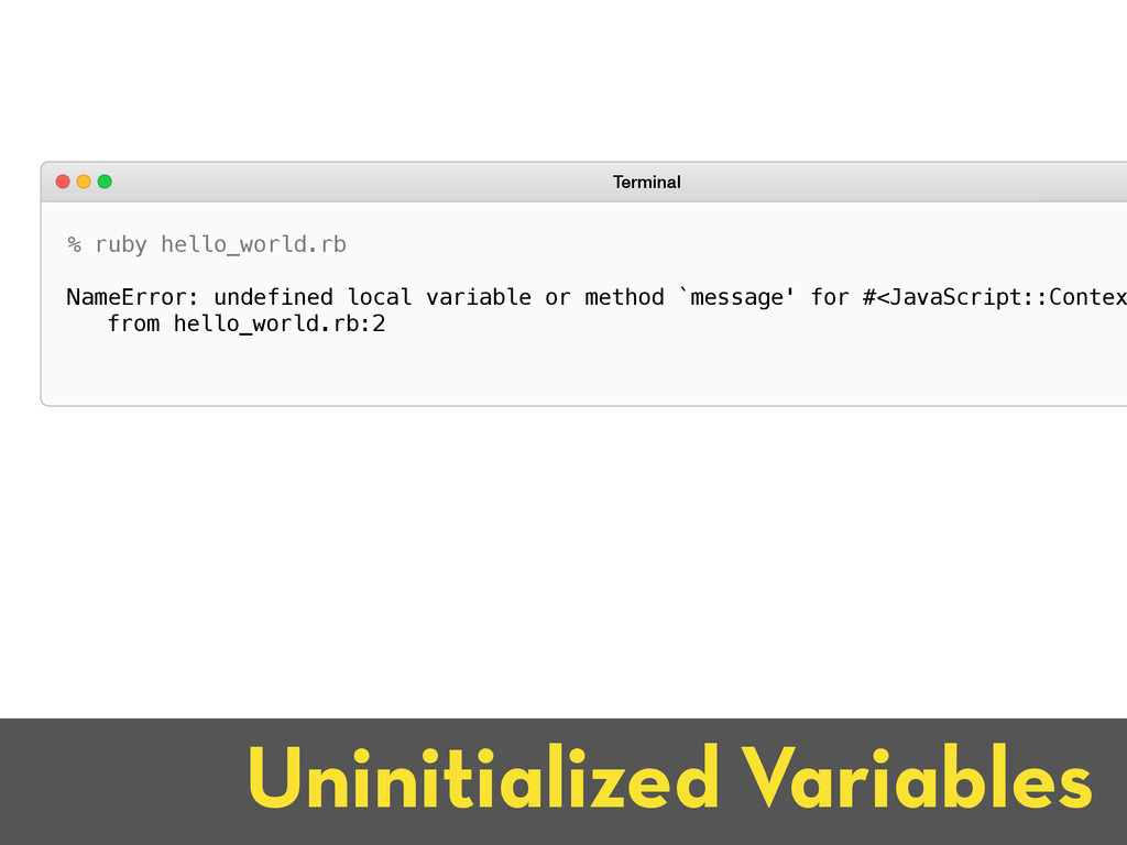 Uninitialized Variables % ruby hello_world.rb N...