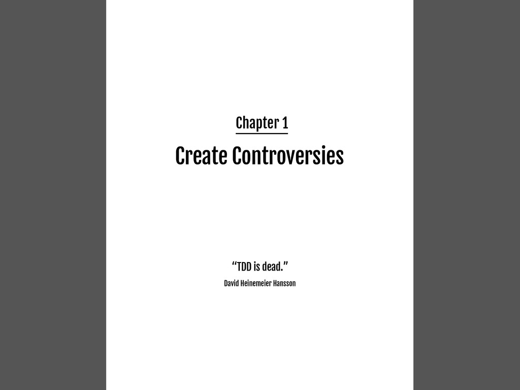 """Chapter 1 Create Controversies """"TDD is dead."""" D..."""