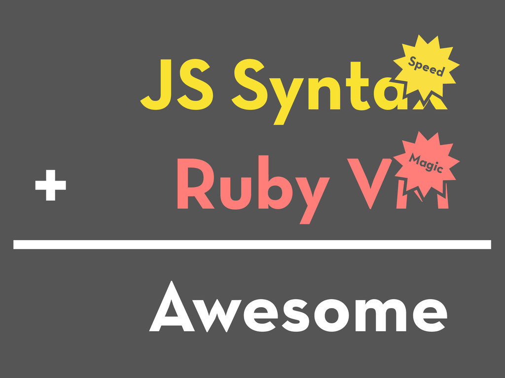 JS Syntax Speed Ruby VM Magic + Awesome
