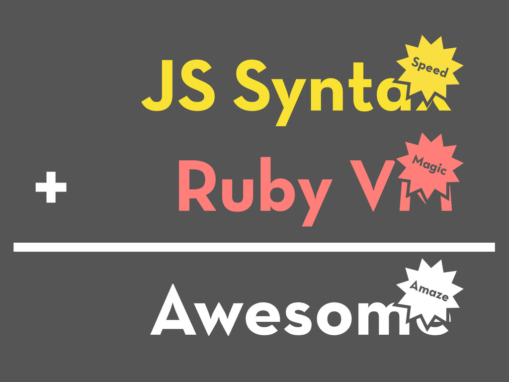JS Syntax Speed Ruby VM Magic + Awesome Amaze