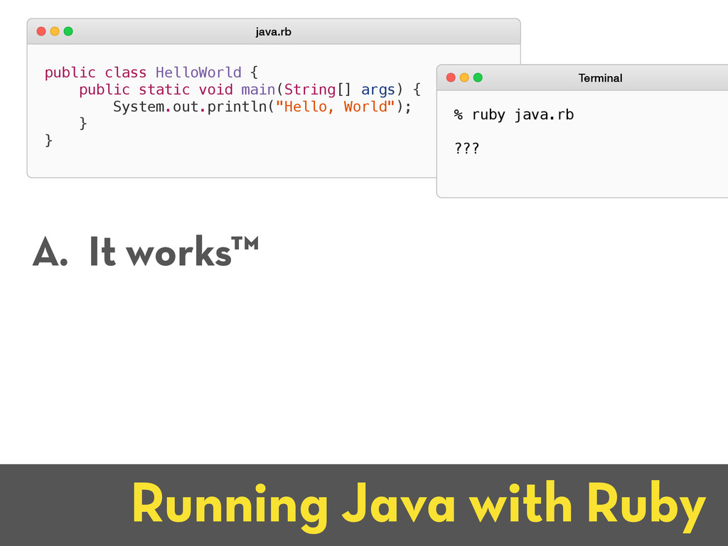 Running Java with Ruby public class HelloWorld ...