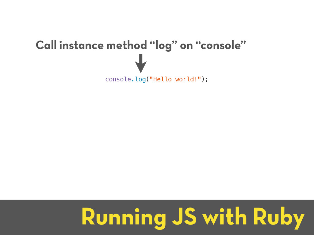 """Running JS with Ruby console.log(""""Hello world!""""..."""