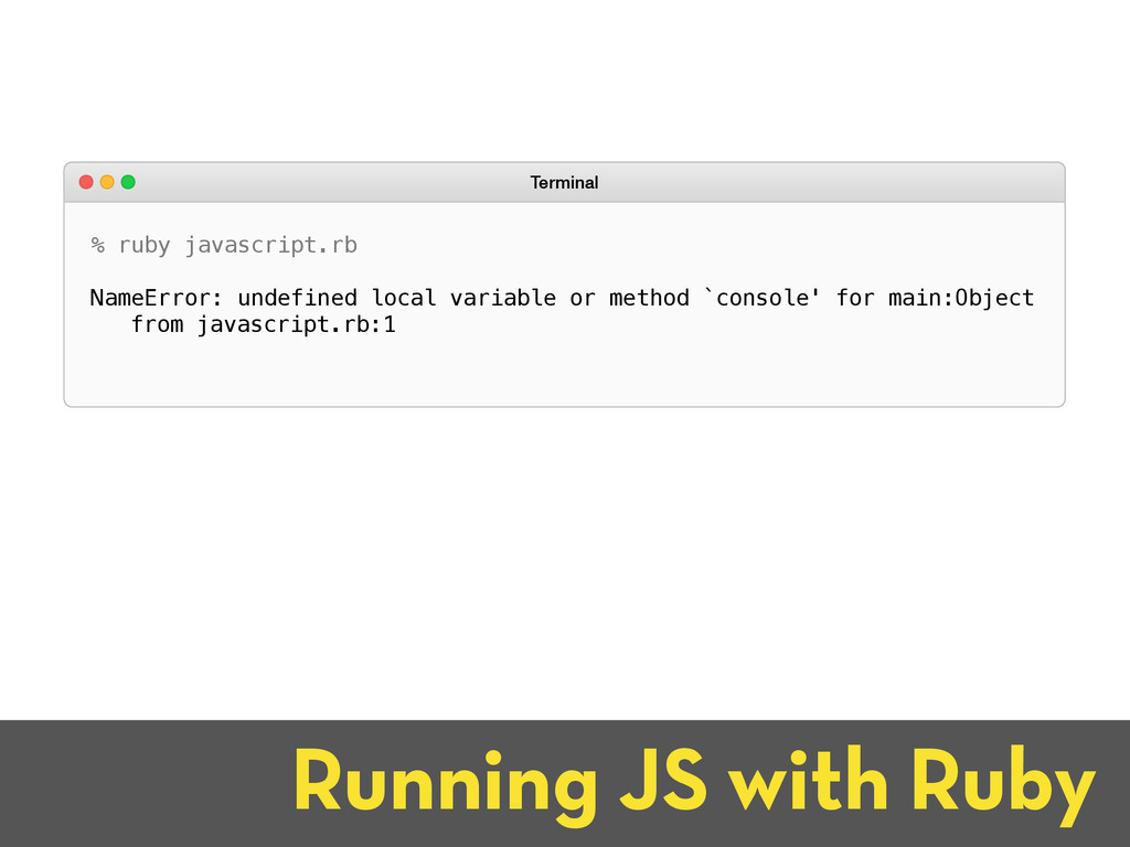 Running JS with Ruby % ruby javascript.rb NameE...
