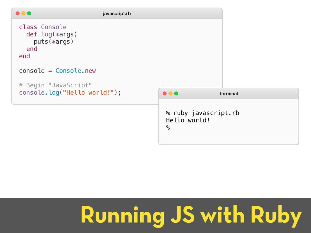 Running JS with Ruby class Console def log(*arg...