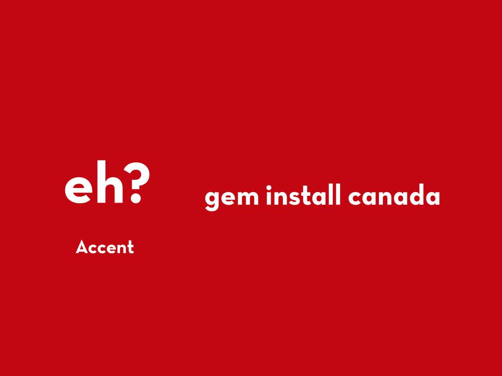 eh? Accent gem install canada