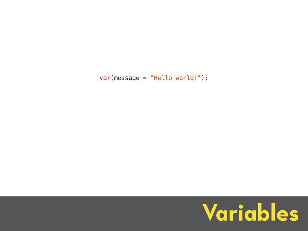 """Variables var(message = """"Hello world!"""");"""