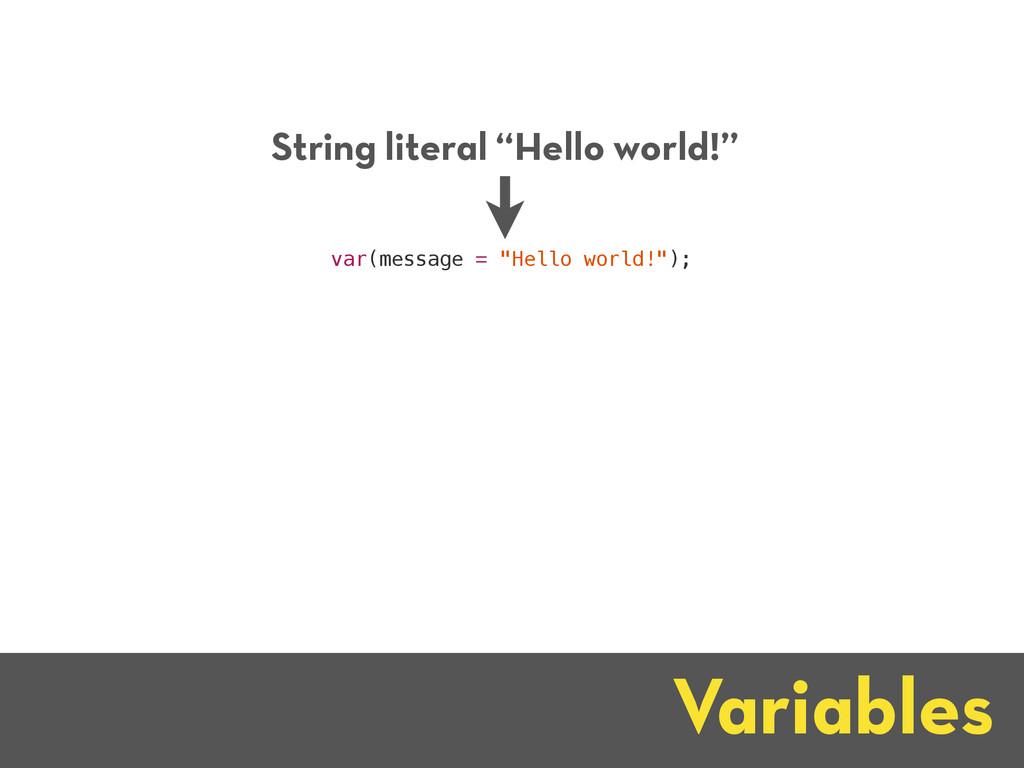 """Variables var(message = """"Hello world!""""); String..."""