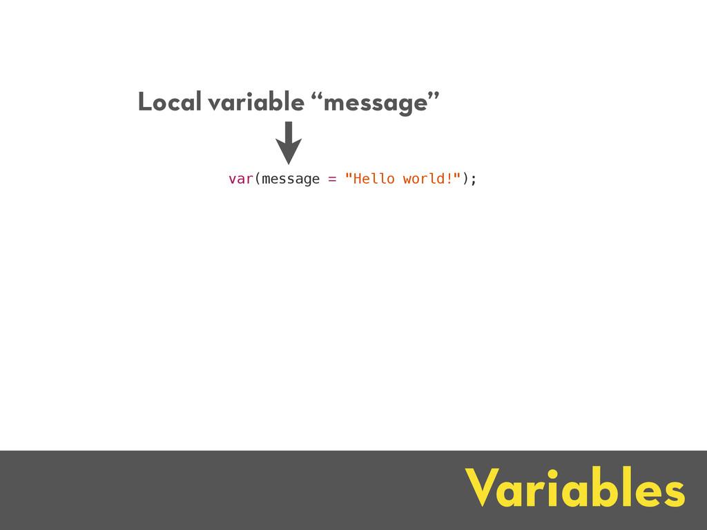"Variables var(message = ""Hello world!""); Local ..."