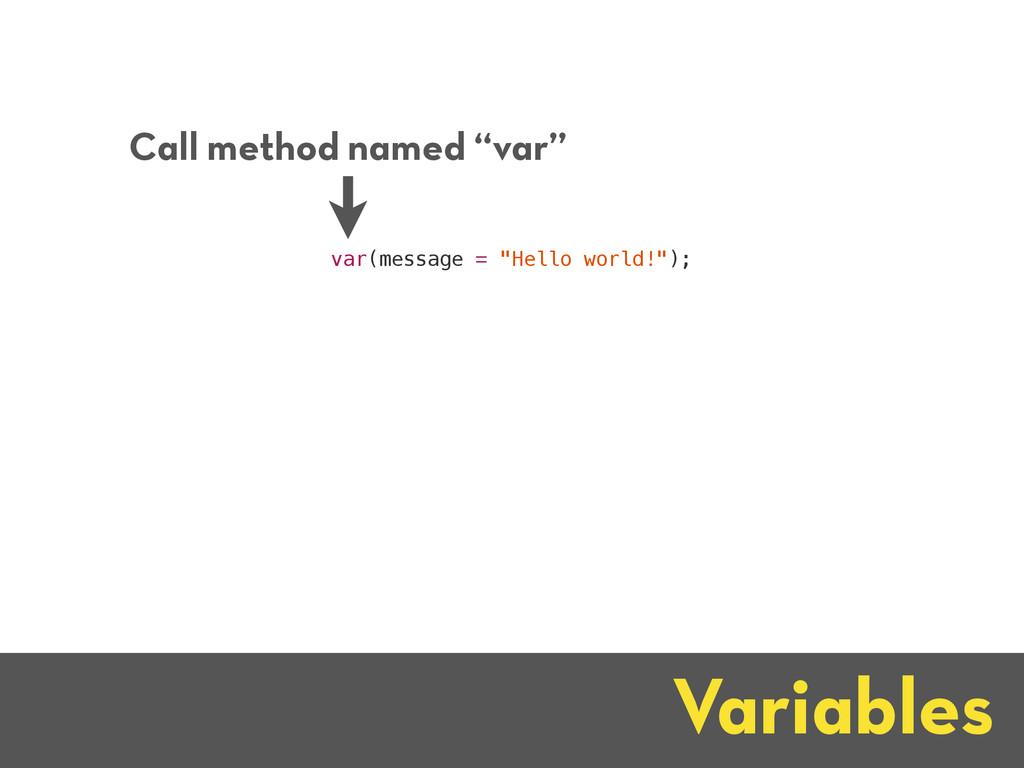 "Variables var(message = ""Hello world!""); Call m..."