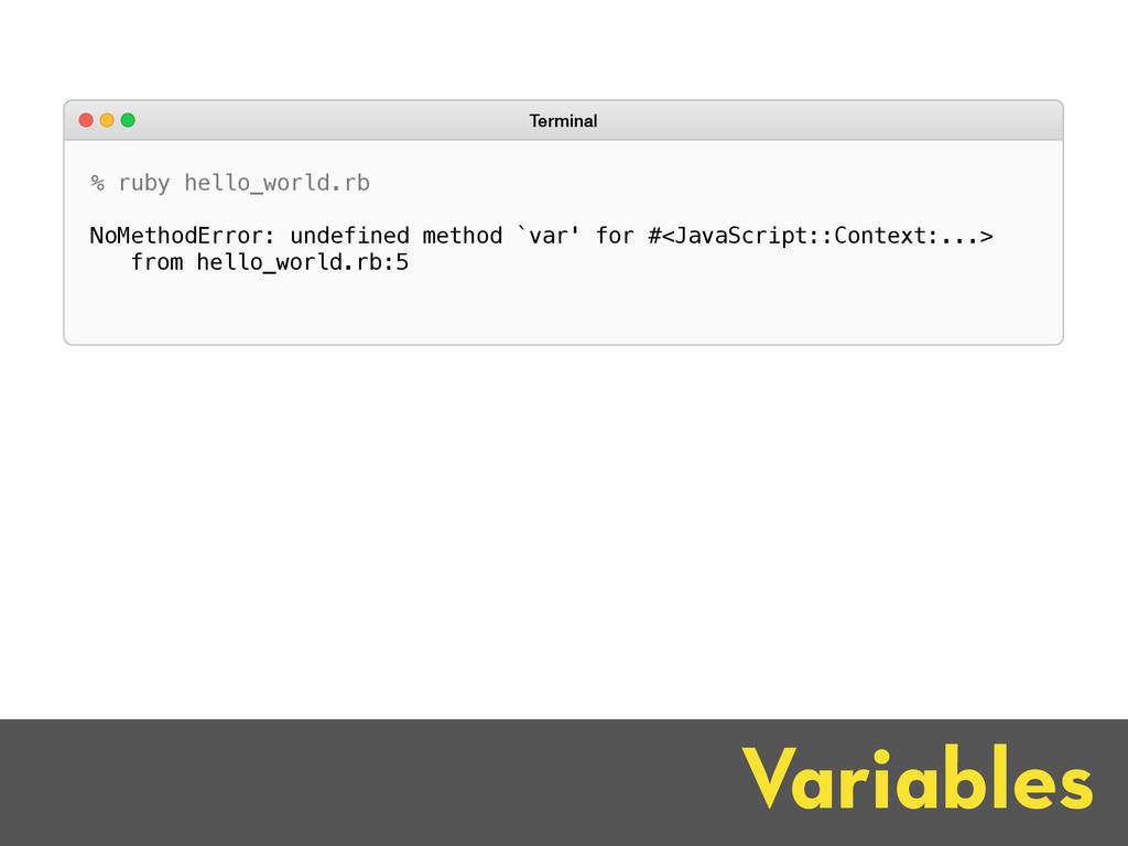 Variables % ruby hello_world.rb NoMethodError: ...