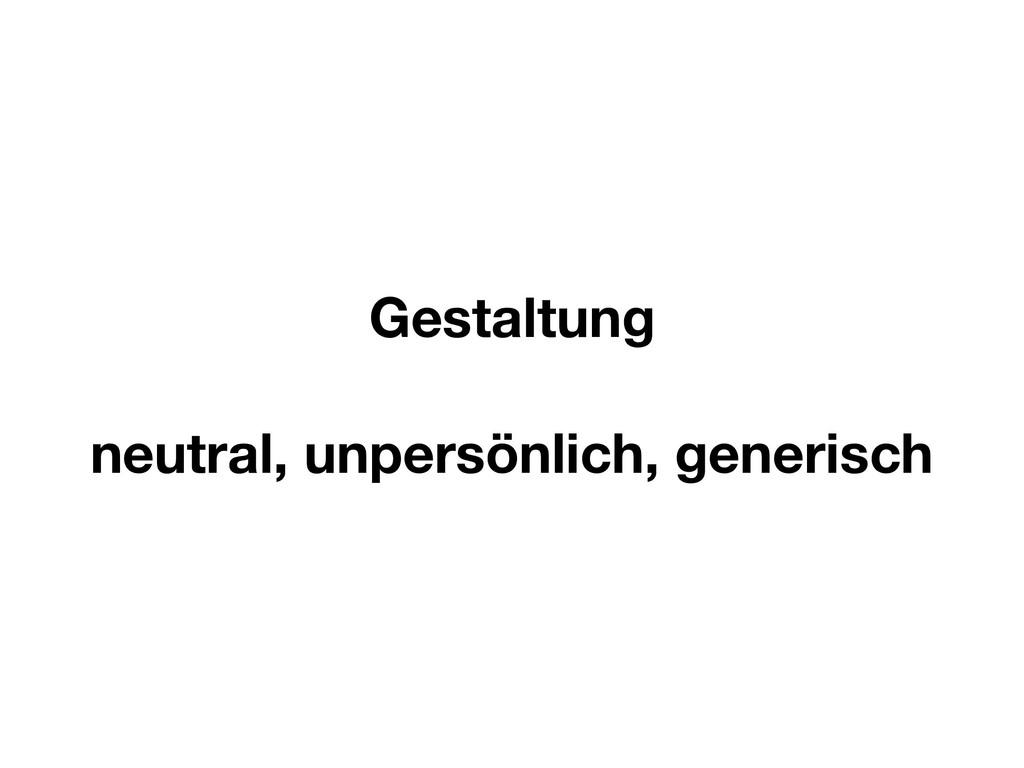 Gestaltung neutral, unpersönlich, generisch