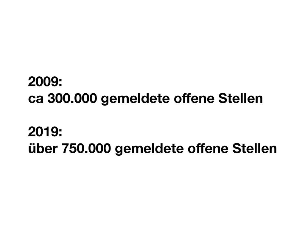 2009: ca 300.000 gemeldete offene Stellen 2019: ...