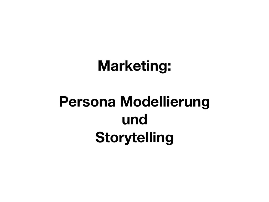Marketing: Persona Modellierung und Storytelling