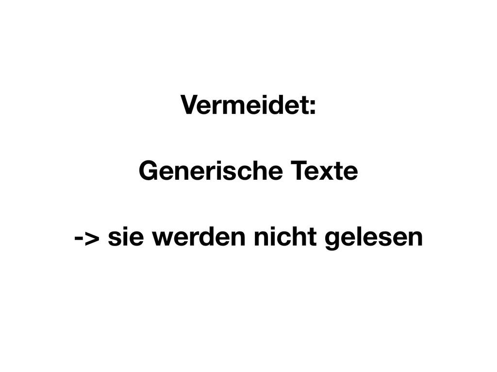 Vermeidet: Generische Texte -> sie werden nicht...