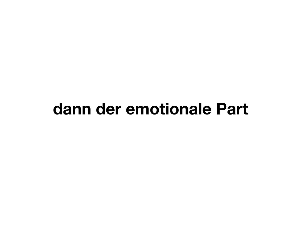dann der emotionale Part