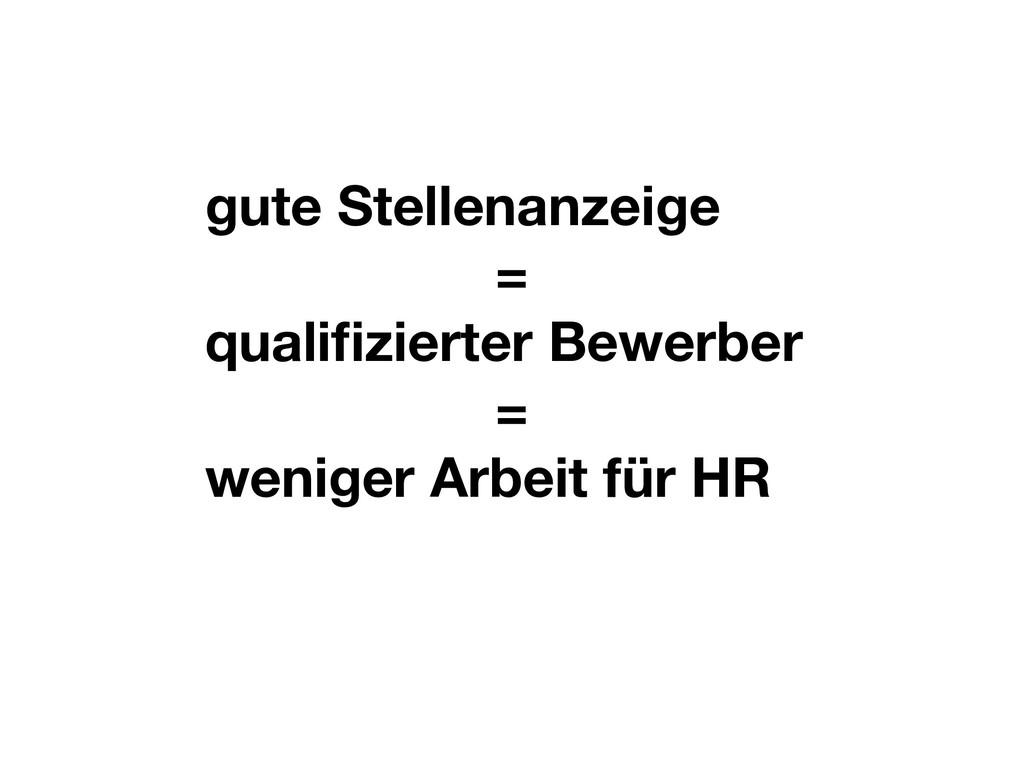gute Stellenanzeige = qualifizierter Bewerber = ...