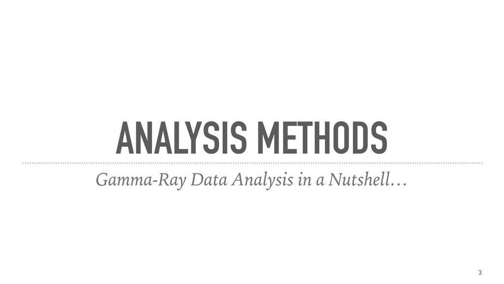 ANALYSIS METHODS Gamma-Ray Data Analysis in a N...