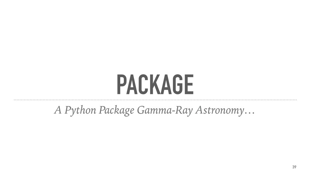 PACKAGE A Python Package Gamma-Ray Astronomy… 39