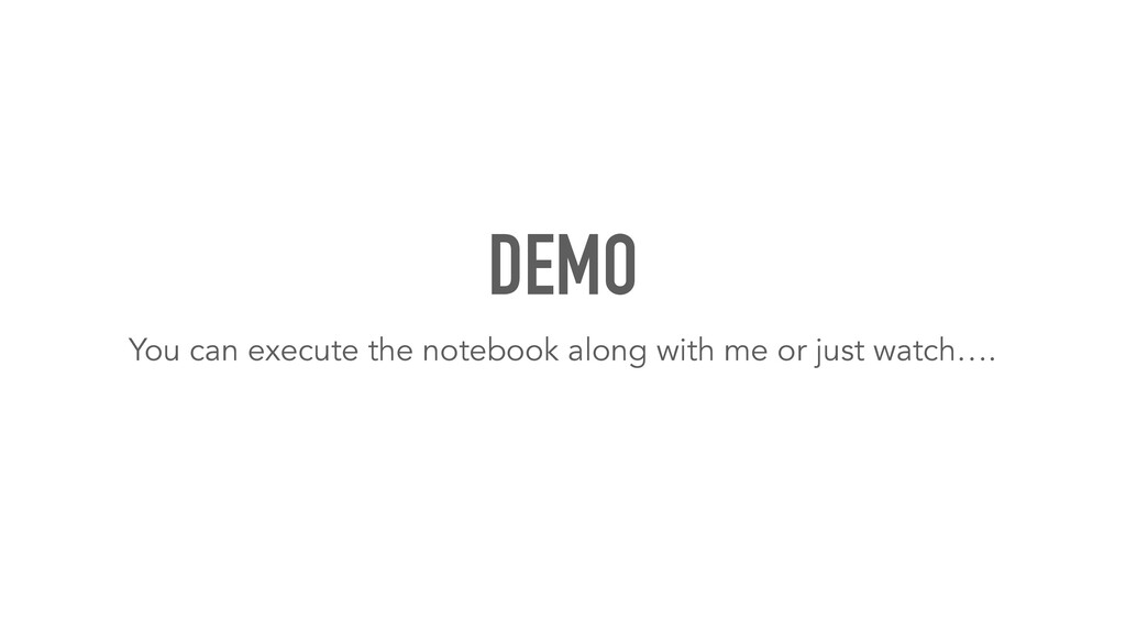 DEMO You can execute the notebook along with me...