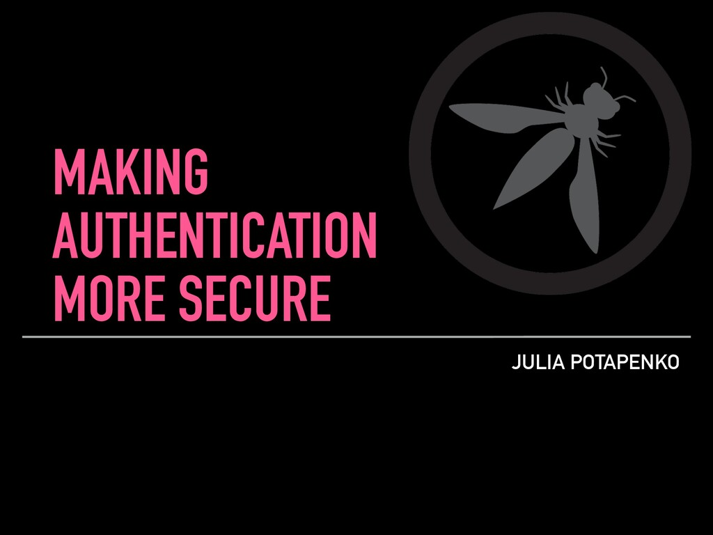 JULIA POTAPENKO MAKING AUTHENTICATION MORE SECU...