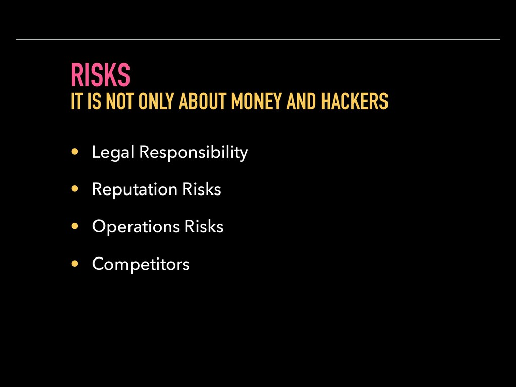 RISKS • Legal Responsibility • Reputation Risks...