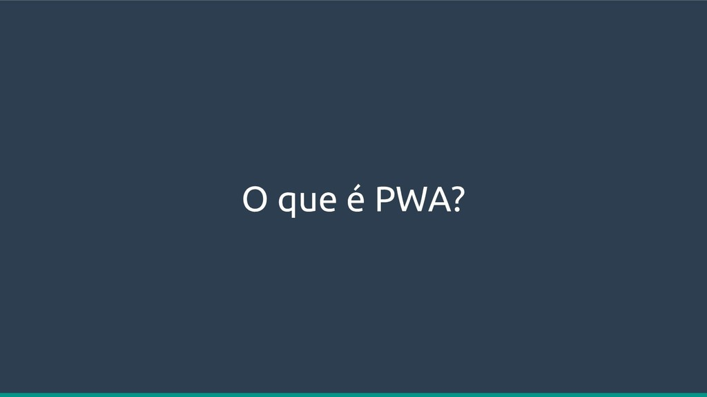 O que é PWA?