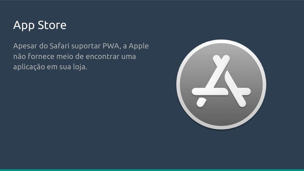 App Store Apesar do Safari suportar PWA, a Appl...