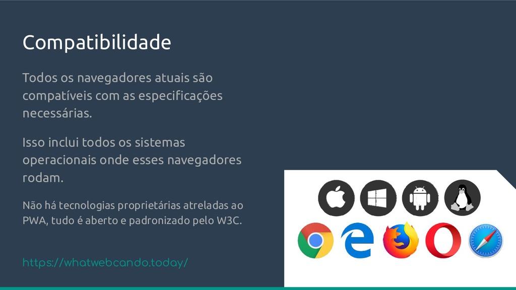 Compatibilidade Todos os navegadores atuais são...