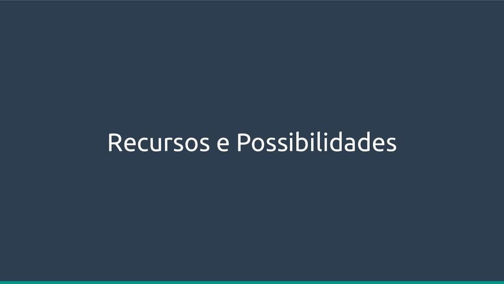 Recursos e Possibilidades
