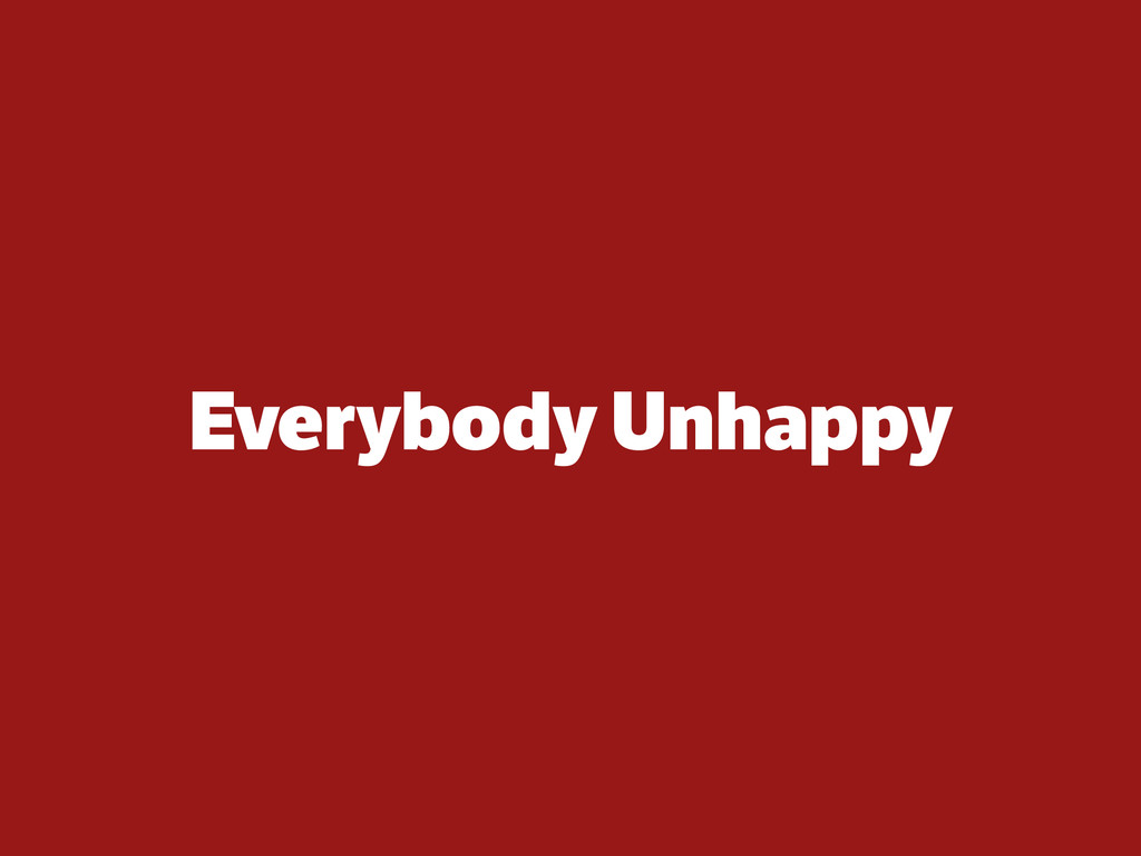 Everybody Unhappy