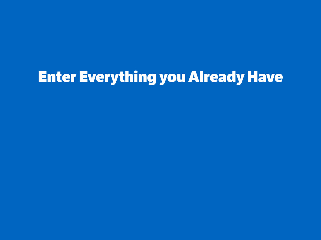 Enter Everything you Already Have ! ! !
