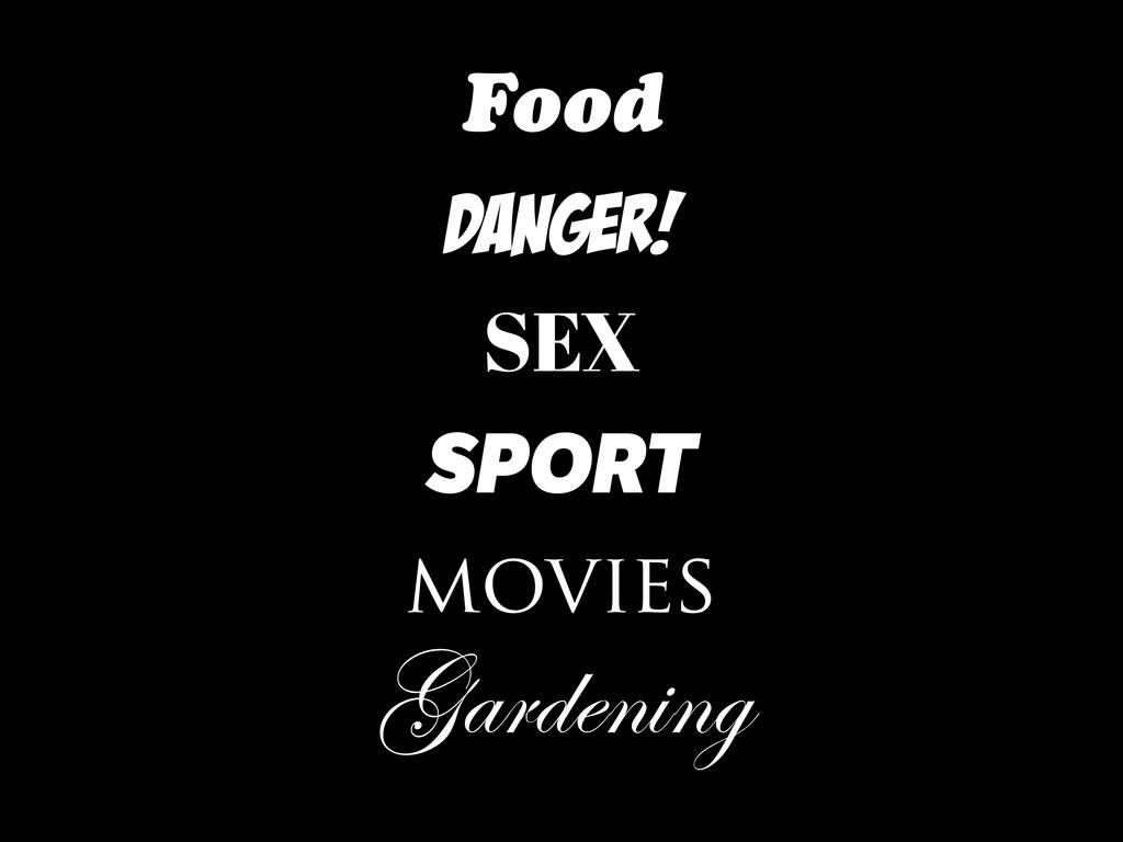 Food DANGER! SEX SPORT movies Gardening