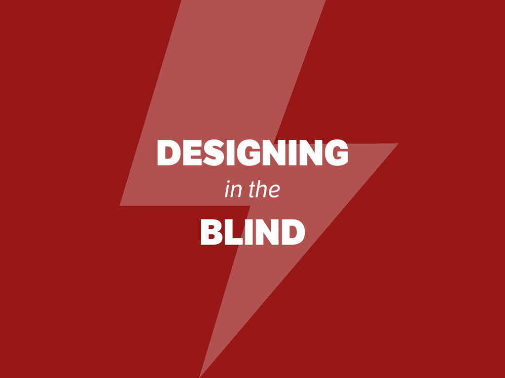 DESIGNING in the BLIND 4