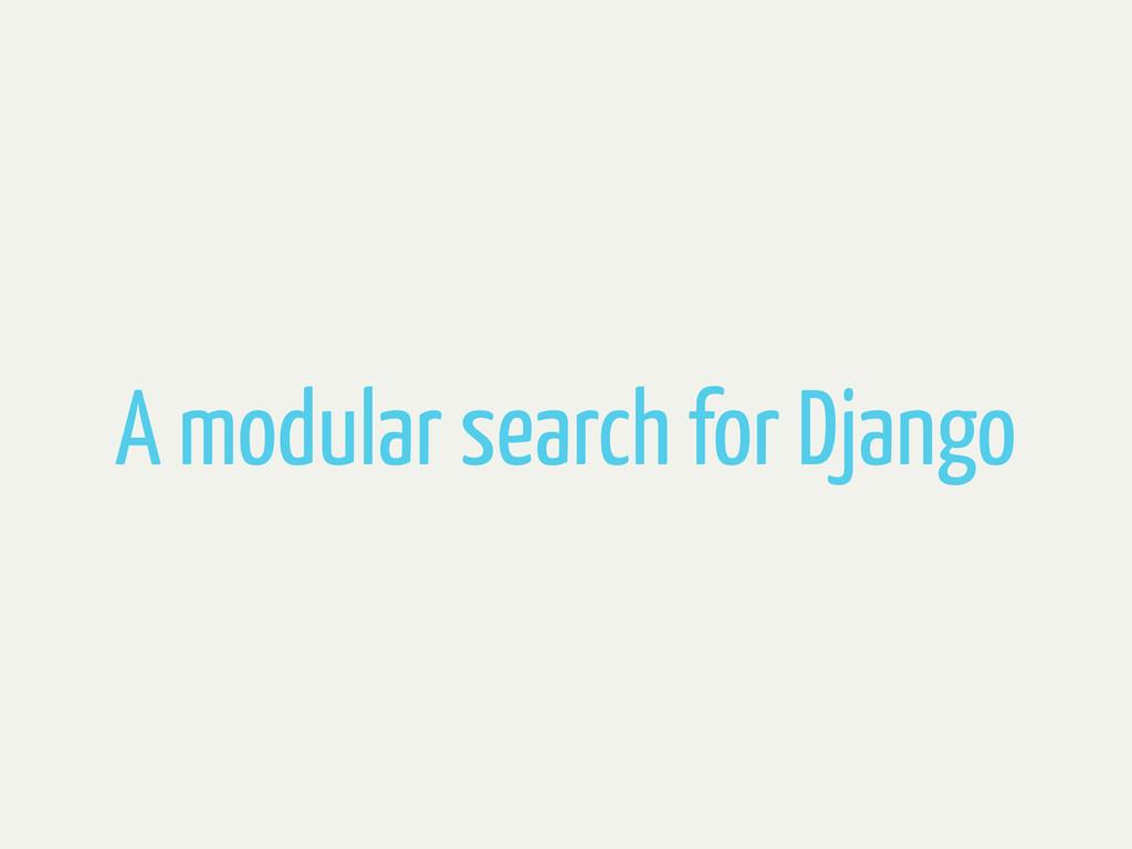 A modular search for Django