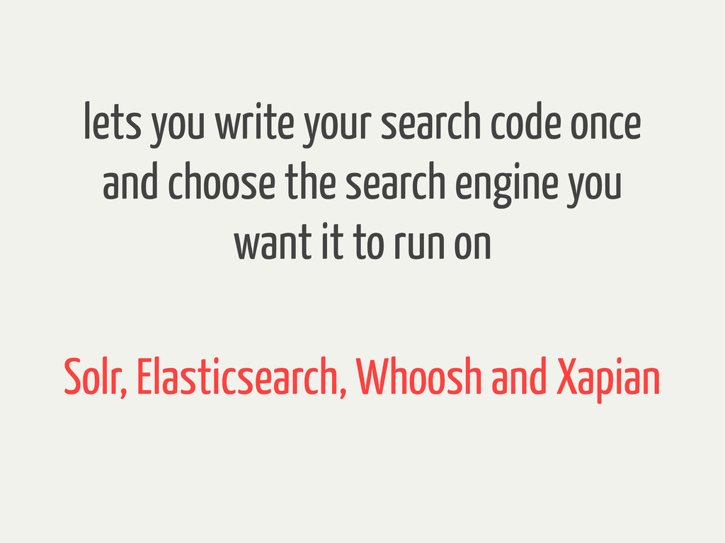 lets you write your search code once and choose...