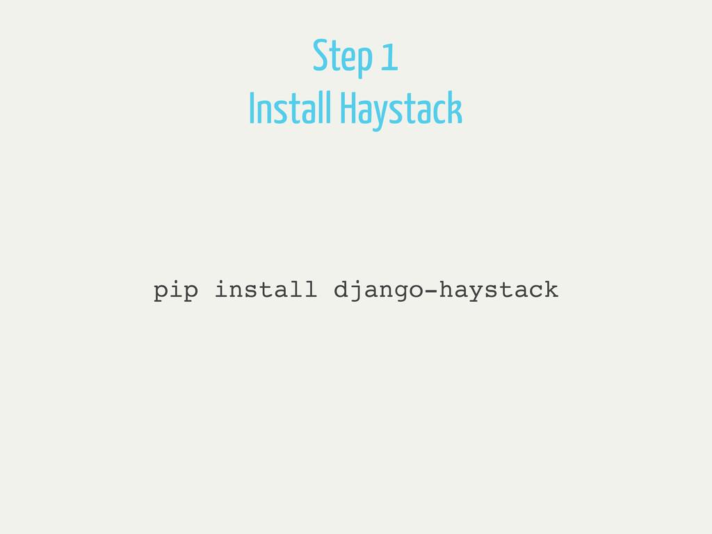 pip install django-haystack Step 1 Install Hays...