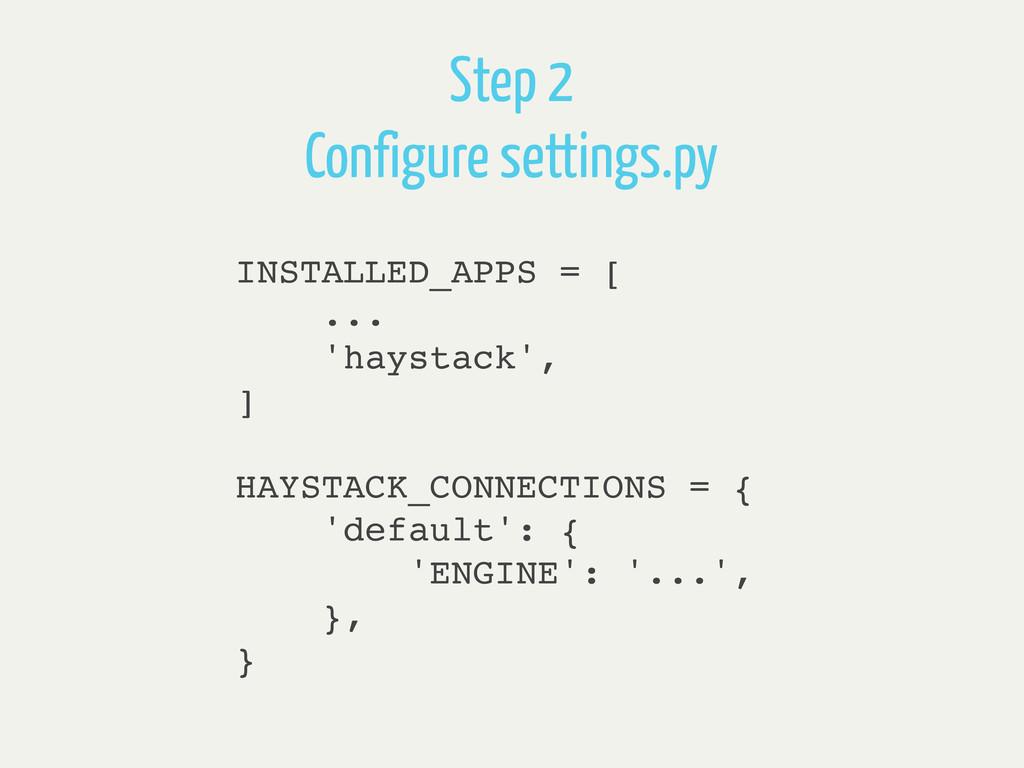INSTALLED_APPS = [ ... 'haystack', ] HAYSTACK_C...