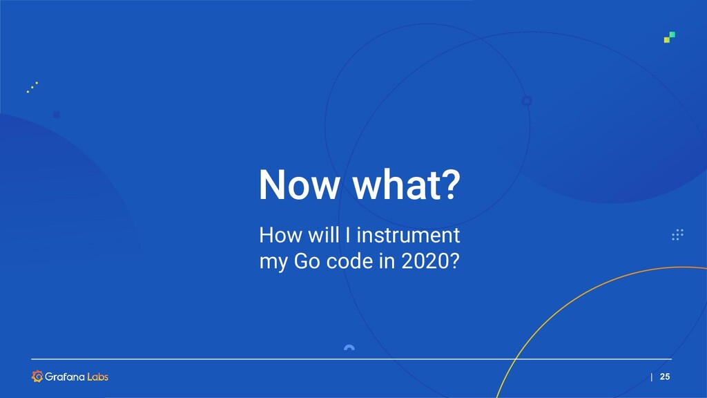   25 How will I instrument my Go code in 2020? ...