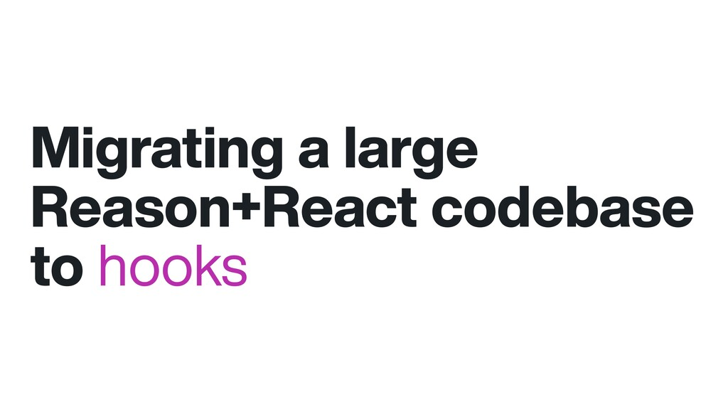 Migrating a large Reason+React codebase to hooks