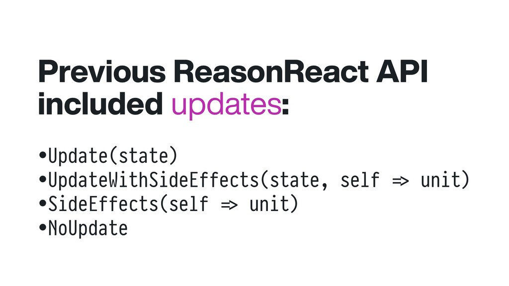 Previous ReasonReact API included updates: •Upd...