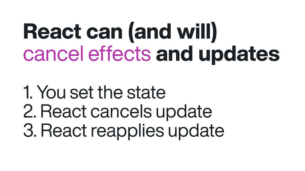 React can (and will) cancel effects and updates...