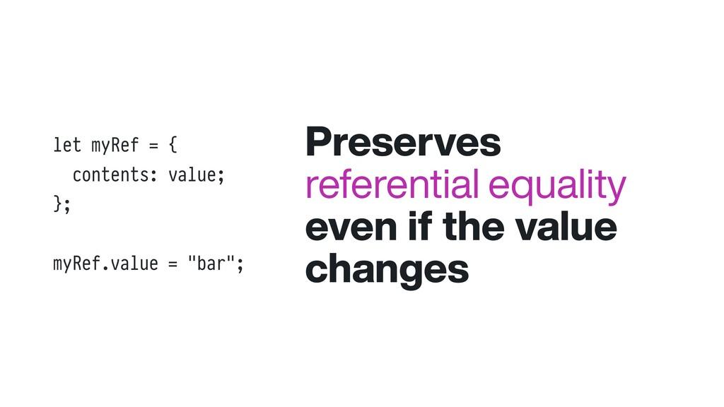 let myRef = { contents: value; }; myRef.value =...
