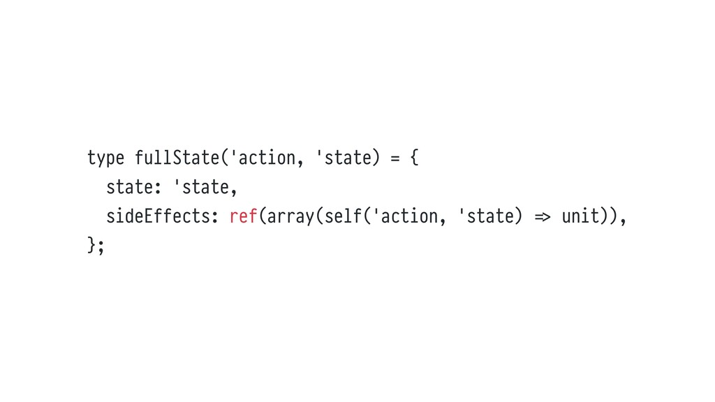 type fullState('action, 'state) = { state: 'sta...