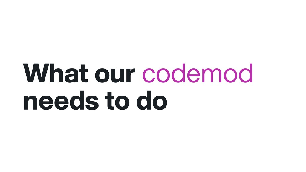 What our codemod needs to do