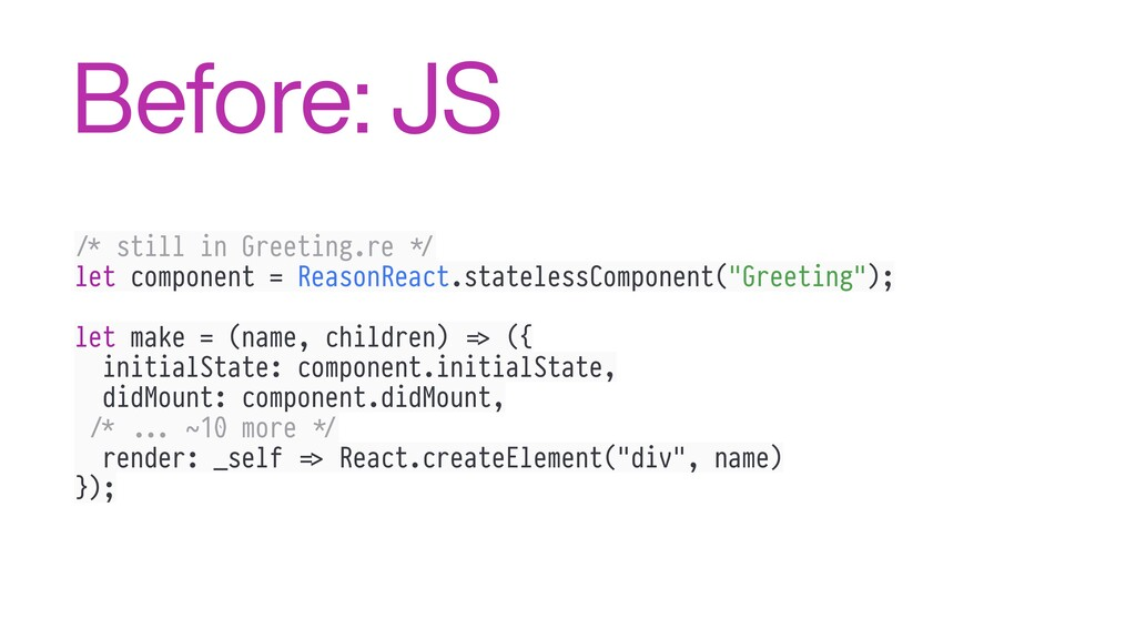 Before: JS !/* still in Greeting.re #*/ let com...