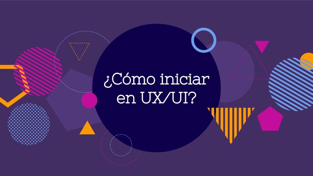 ¿Cómo iniciar en UX/UI?